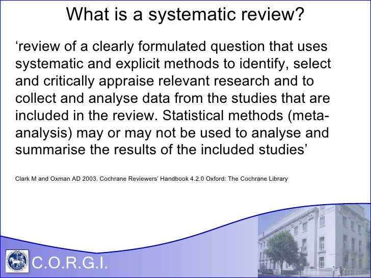 Click to add title Click to add subtitle C.O.R.G.I. What is a systematic review? ' review of a clearly formulated question...