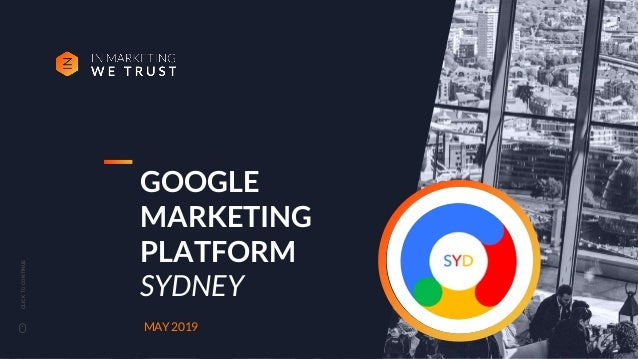 CLICKTOCONTINUE GOOGLE MARKETING PLATFORM SYDNEY MAY 2019 1