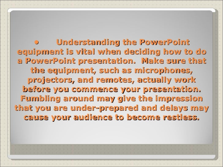 what equipment do i need to make a powerpoint presentation What equipment is needed to project powerpoint presentation   need to make sure that they have powerpoint  using powerpoint 07, do not.