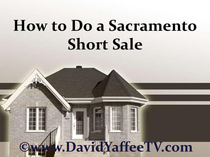 How to Do a Sacramento Short Sale<br />©www.DavidYaffeeTV.com<br />