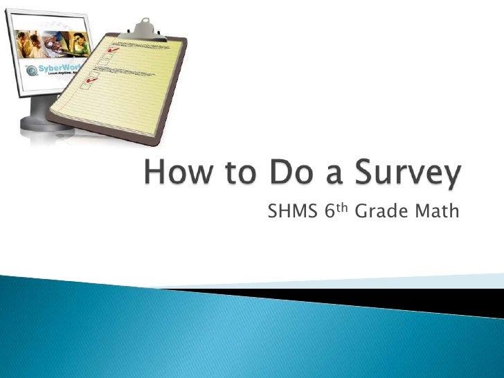 How to Do a Survey<br />SHMS 6th Grade Math<br />
