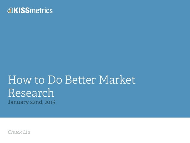 Chuck Liu How to Do Be er Market Research January 22nd, 2015