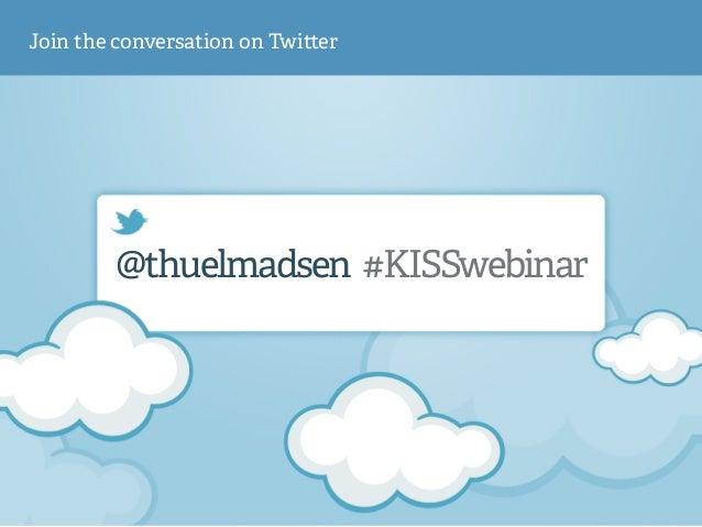 @thuelmadsen #KISSwebinar Join the conversation on Twi er