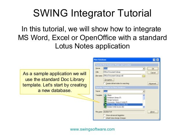 In this tutorial, we will show how to integrate MS Word, Excel or OpenOffice with a standard Lotus Notes application SWING...