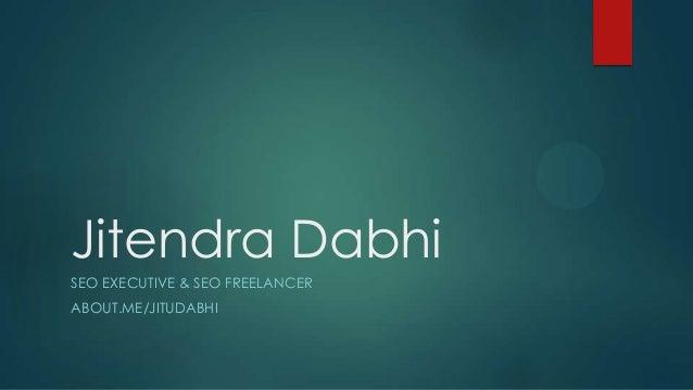 Jitendra Dabhi SEO EXECUTIVE & SEO FREELANCER ABOUT.ME/JITUDABHI