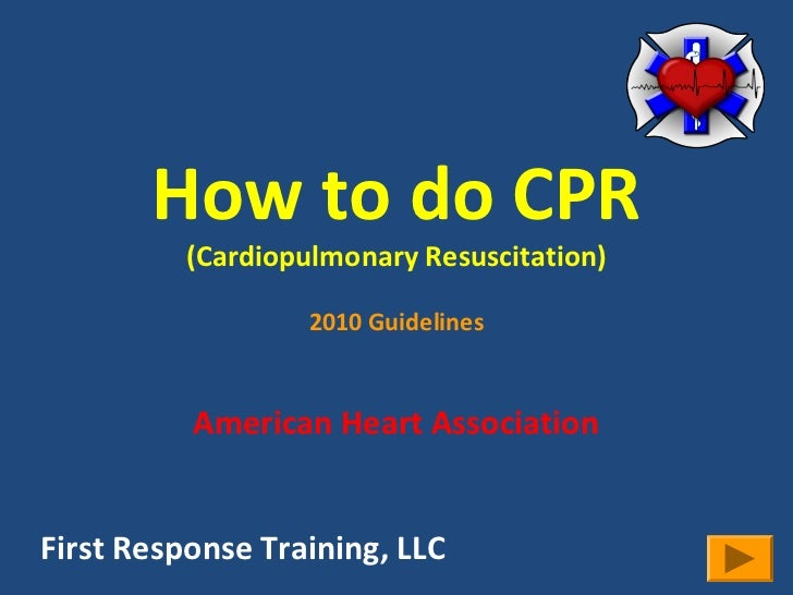 How to do CPR          (Cardiopulmonary Resuscitation)                          .                   2010 Guidelines       ...