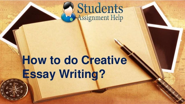 Help in essay writing how to start creative