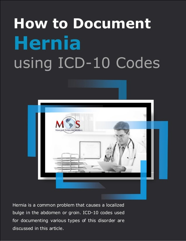 www.outsourcestrategies.com 918-221-7769 How to Document Hernia using ICD-10 Codes Hernia is a common problem that causes ...