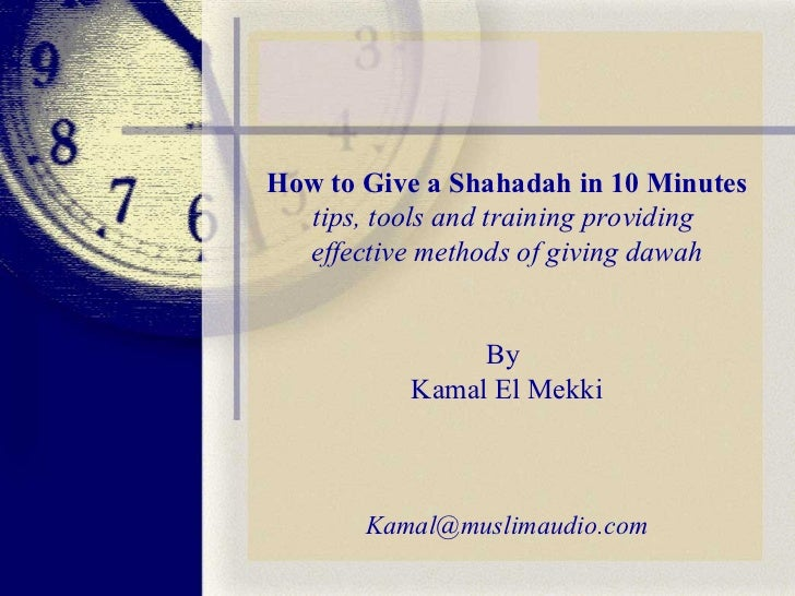 How to Give a Shahadah in 10 Minutes tips, tools and training providing  effective methods of giving dawah By  Kamal El Me...