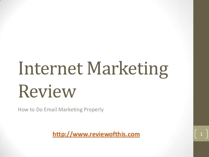 Internet Marketing Review<br />How to Do Email Marketing Properly<br />1<br />http://www.reviewofthis.com<br />