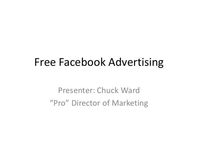 "Free Facebook Advertising Presenter: Chuck Ward ""Pro"" Director of Marketing"