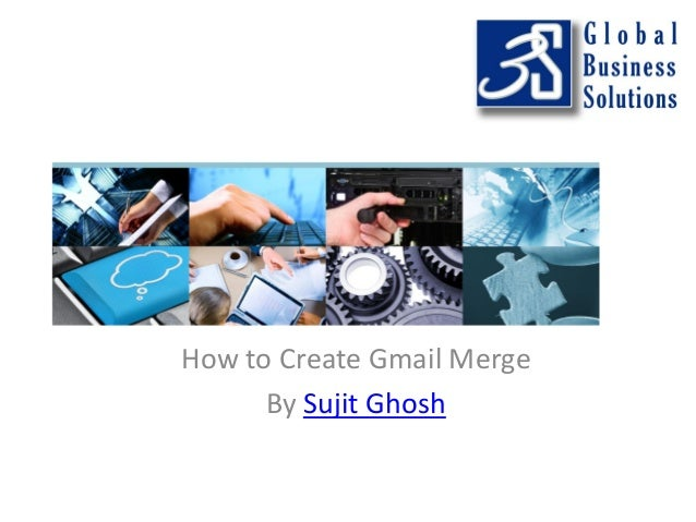 How to Create Gmail Merge By Sujit Ghosh