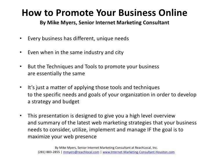 How to Promote Your Business Online        By Mike Myers, Senior Internet Marketing Consultant• Every business has differe...