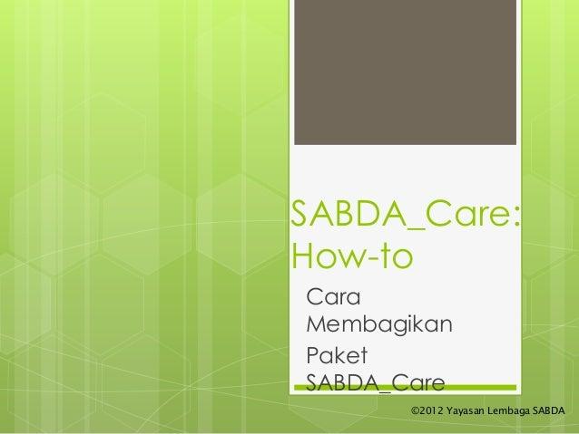 SABDA_Care: How-to Cara Membagikan Paket SABDA_Care ©2012 Yayasan Lembaga SABDA