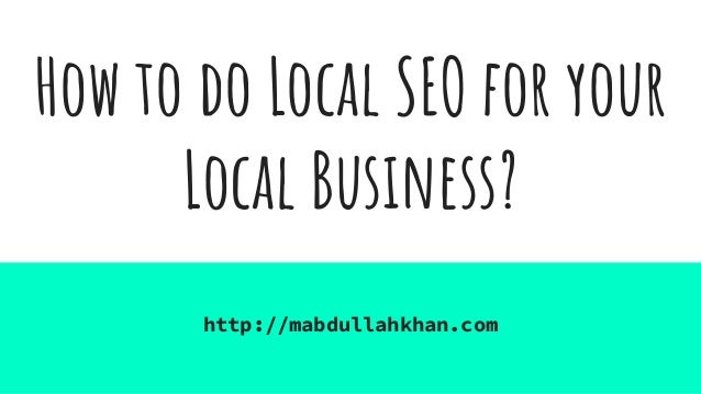 How to do Local SEO for your Local Business? http://mabdullahkhan.com