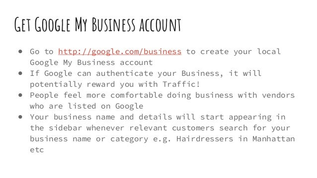 Get Google My Business account ● Go to http://google.com/business to create your local Google My Business account ● If Goo...