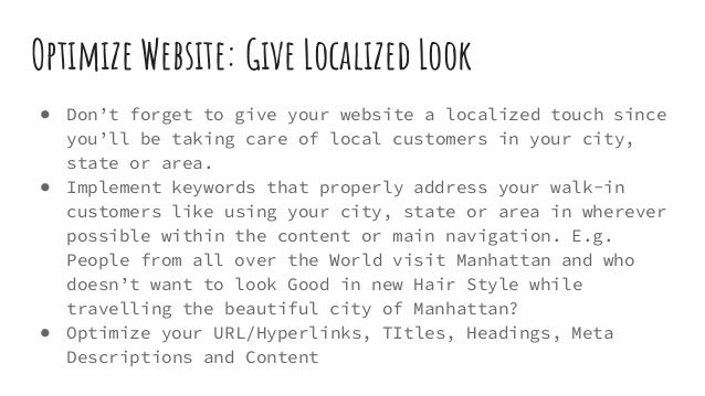 Optimize Website: Give Localized Look ● Don't forget to give your website a localized touch since you'll be taking care of...