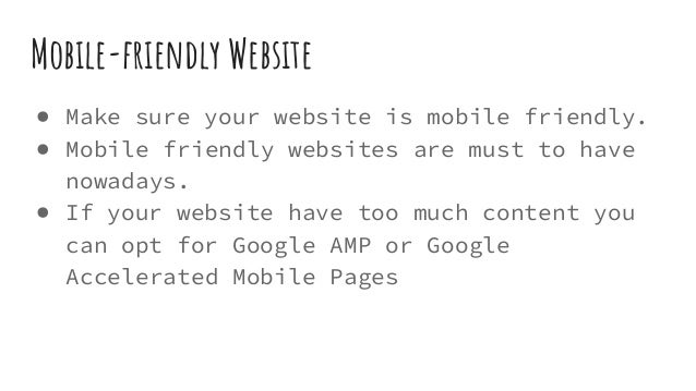 Mobile-friendly Website ● Make sure your website is mobile friendly. ● Mobile friendly websites are must to have nowadays....