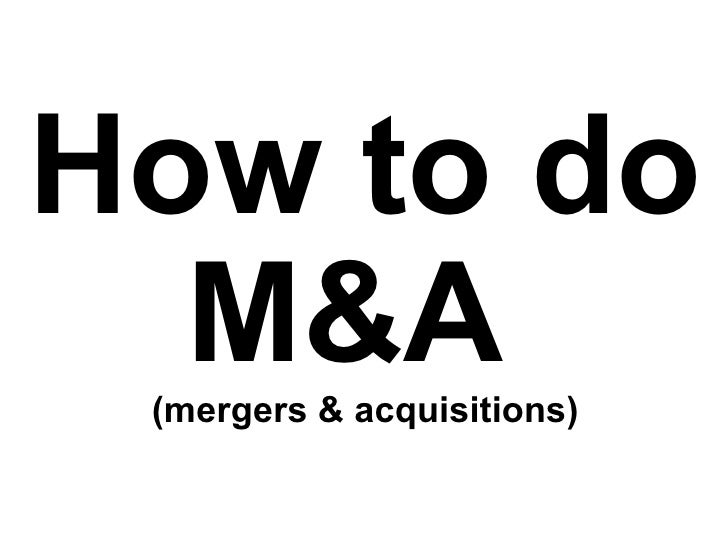 How to do M&A  (mergers & acquisitions)