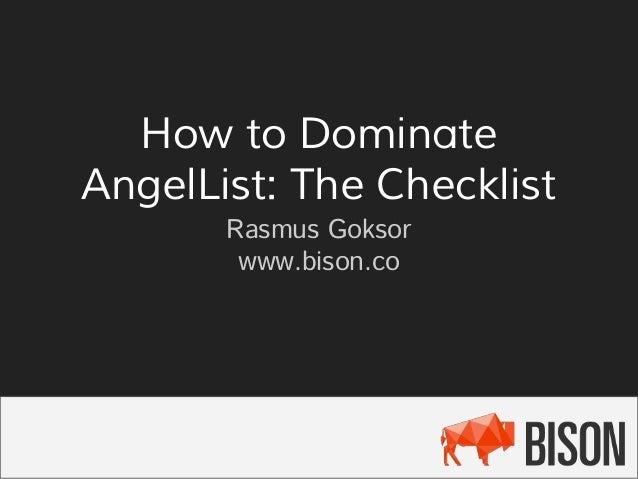 How to Dominate AngelList: The Checklist Rasmus Goksor www.bison.co