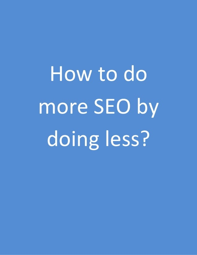 How to do more SEO by doing less?