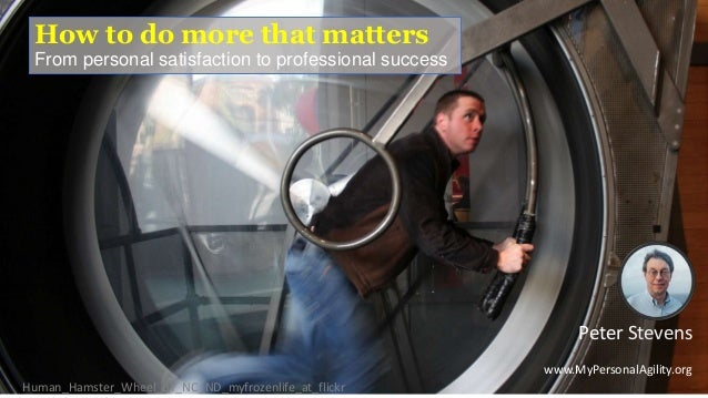 How to do more that matters From personal satisfaction to professional success Human_Hamster_Wheel_BY_NC_ND_myfrozenlife_a...