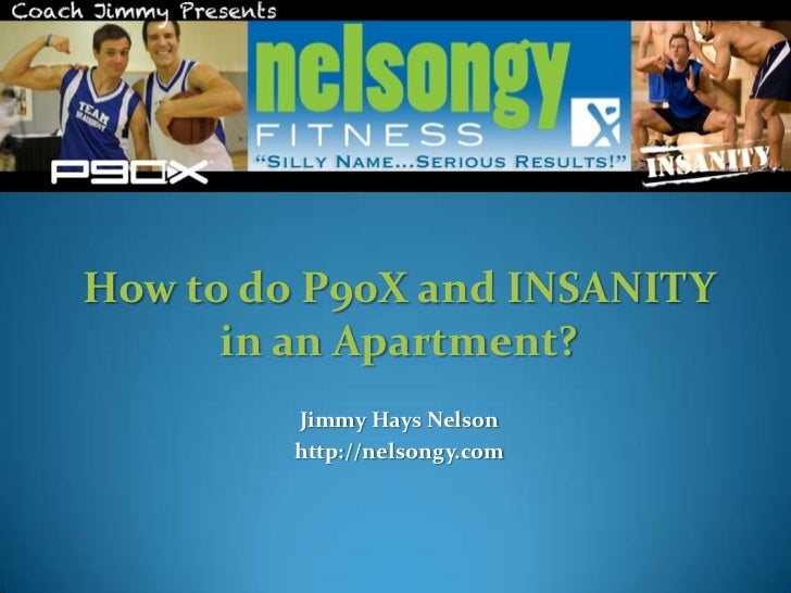 How to do P90X and INSANITY      in an Apartment?         Jimmy Hays Nelson         http://nelsongy.com