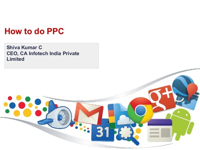 How to do PPCShiva Kumar CCEO, CA Infotech India PrivateLimited