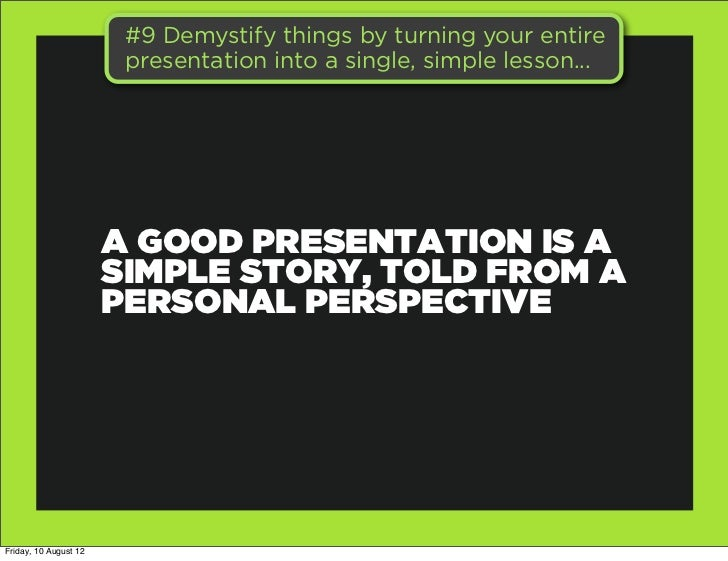 #9 Demystify things by turning your entire                        presentation into a single, simple lesson...            ...