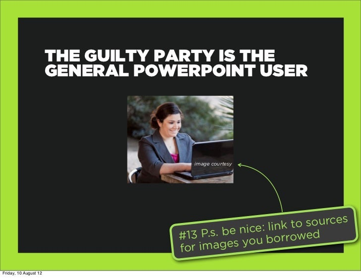 THE GUILTY PARTY IS THE                       GENERAL POWERPOINT USER                                     image courtesy  ...