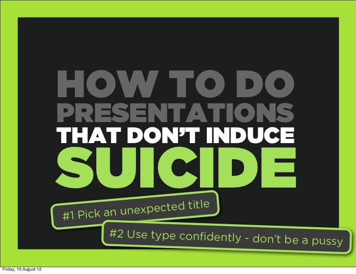 HOW TO DO                       PRESENTATIONS                       THAT DON'T INDUCE                       SUICIDE       ...