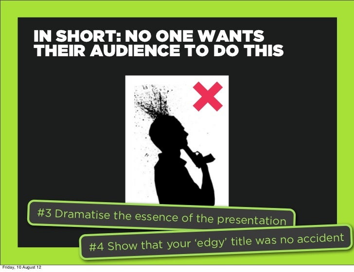 IN SHORT: NO ONE WANTS                THEIR AUDIENCE TO DO THIS                 #3 Dramatise the essence of               ...