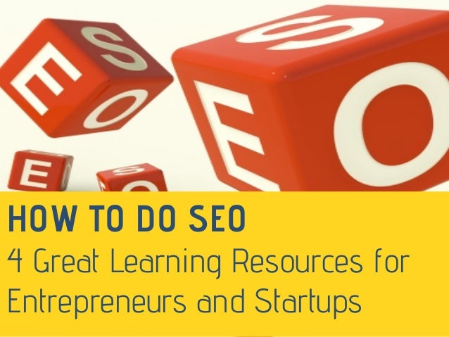HOW TO DO SEO 4 Great Learning Resources for Entrepreneurs and Startups
