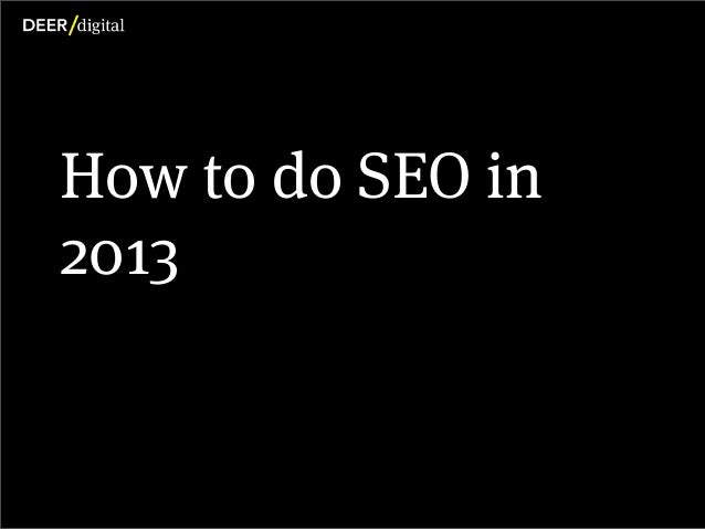 How to do SEO in          2013Copyright DEER digital Ltd. 2013
