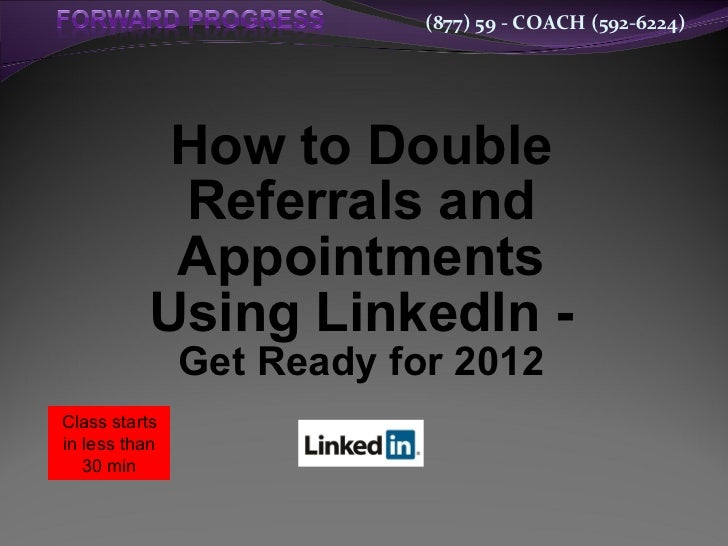 How to Double Referrals and Appointments Using LinkedIn -  Get Ready for 2012 Class starts in less than 30 min