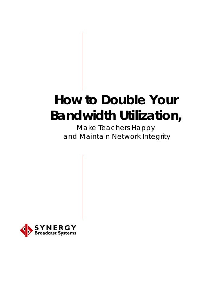 How to Double Your Bandwidth Utilization,      Make Teachers Happy   and Maintain Network Integrity