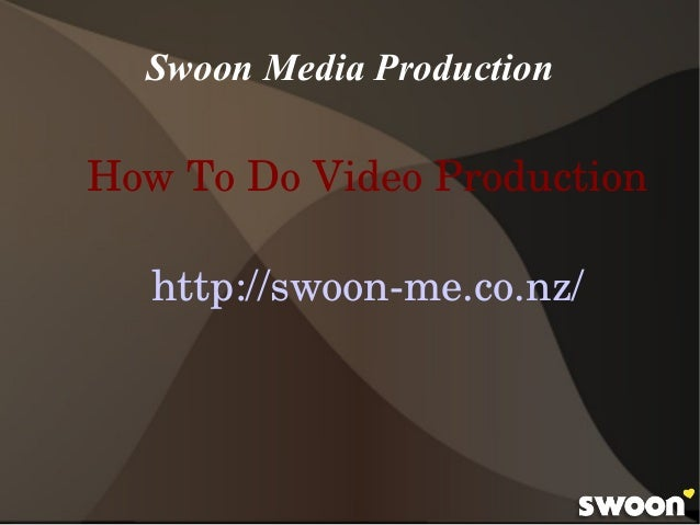 Swoon Media Production How To Do Video Production http://swoon­me.co.nz/