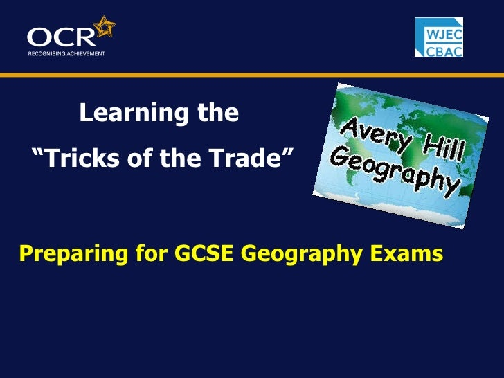 """Preparing for GCSE Geography Exams Learning the  """" Tricks of the Trade"""""""
