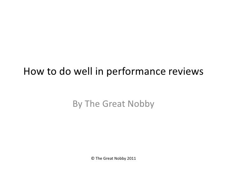 How to do well in performance reviews<br />ByThe Great Nobby<br />© The Great Nobby 2011<br />