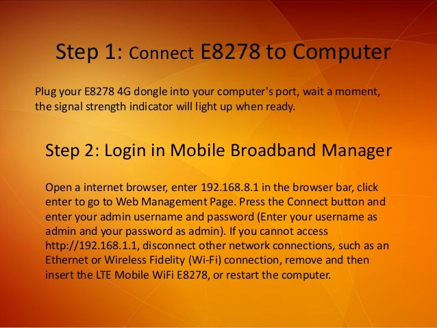 Step 1: Connect E8278 to Computer Plug your E8278 4G dongle into your computer's port, wait a moment, the signal strength ...