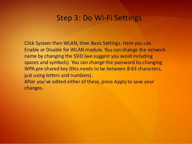 Step 3: Do Wi-Fi Settings Click System then WLAN, then Basic Settings. Here you can Enable or Disable for WLAN module. You...