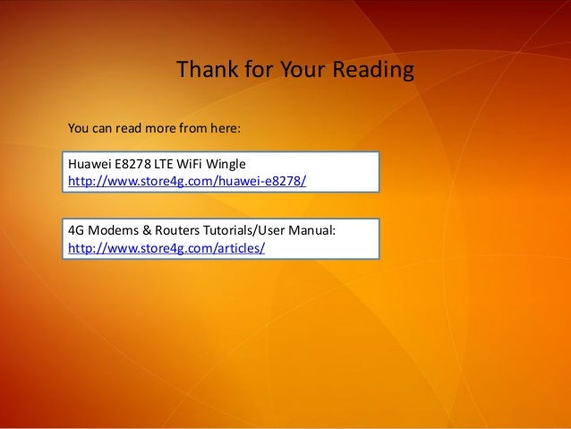 Thank for Your Reading Huawei E8278 LTE WiFi Wingle http://www.store4g.com/huawei-e8278/ You can read more from here: 4G M...