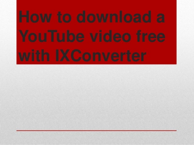 How to download a YouTube video free with IXConverter