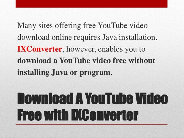 Download A YouTube Video Free with IXConverter Many sites offering free YouTube video download online requires Java instal...