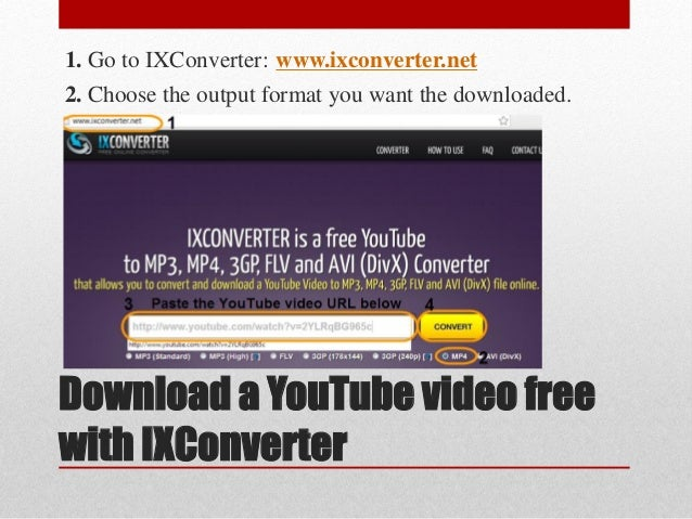 Download a YouTube video free with IXConverter 1. Go to IXConverter: www.ixconverter.net 2. Choose the output format you w...