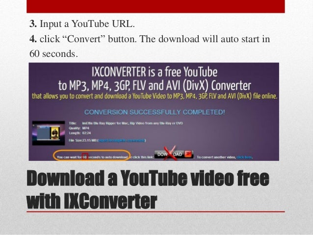 """Download a YouTube video free with IXConverter 3. Input a YouTube URL. 4. click """"Convert"""" button. The download will auto s..."""