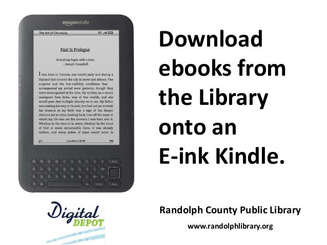 Download ebooks from the Library onto an E-ink Kindle. Randolph County Public Library www.randolphlibrary.org
