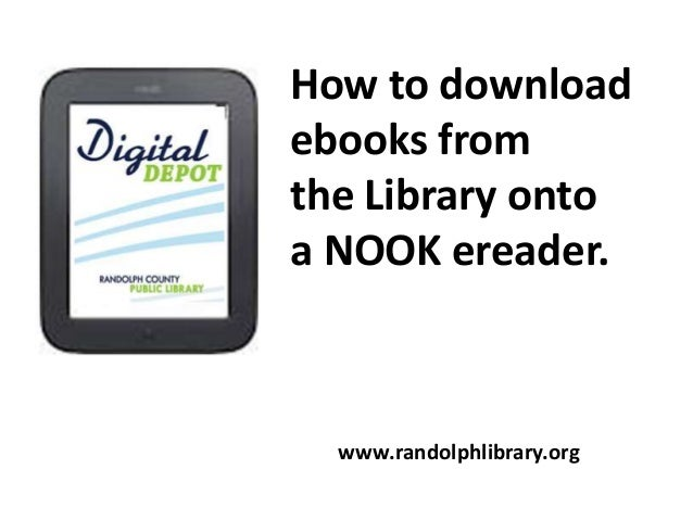 How to download ebooks from the Library onto a NOOK ereader.  www.randolphlibrary.org