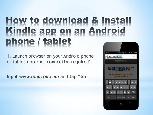 "1. Launch browser on your Android phoneor tablet (Internet connection required).Input www.amazon.com and tap ""Go""."