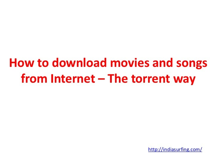 How to download movies and songs from Internet – The torrent way                      http://indiasurfing.com/